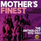 Mothers Finest - Love Changes The Anthology 1972-1983
