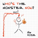 The Nose - Who's The Monster Now